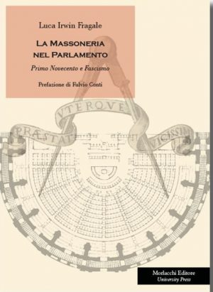La Massoneria In Parlamento. Libro di Luca Irwin Fragale